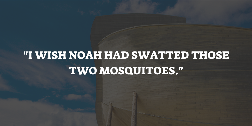 Noah Mosquitoes quote arc